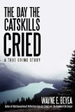 Day the Catskills Cried A True Crime Story 2008 9780595522866 Front Cover