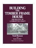 Building the Timber Frame House The Revival of a Forgotten Craft 1981 9780684172866 Front Cover
