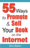55 Ways to Promote and Sell Your Book on the Internet 2009 9780971483866 Front Cover