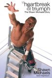 Heartbreak and Triumph The Shawn Michaels Story 2006 9781416516866 Front Cover