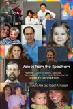 Voices from the Spectrum Parents, Grandparents, Siblings, People with Autism, and Professionals Share Their Wisdom 1st 2005 9781843107866 Front Cover