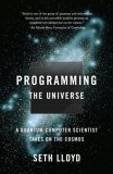 Programming the Universe A Quantum Computer Scientist Takes on the Cosmos 2007 9781400033867 Front Cover