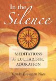 In the Silence Meditations for Eucharistic Adoration 2010 9780764818868 Front Cover