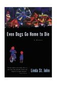 Even Dogs Go Home to Die A Memoir 2002 9780060933869 Front Cover
