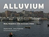 Alluvium Dhaka, Bangladesh in the Crossroads of Water 2015 9781941806869 Front Cover