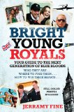 Bright Young Royals Your Guide to the Next Generation of Blue Bloods 2011 9780425246870 Front Cover