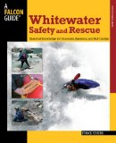 Whitewater Safety and Rescue Essential Knowledge for Canoeists, Kayakers, and Raft Guides 1st 2009 9780762750870 Front Cover