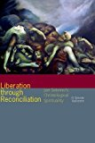 Liberation Through Reconciliation Jon Sobrino's Christological Spirituality 1st 2015 9780823268870 Front Cover