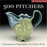 500 Pitchers Contemporary Expressions of a Classic Form 2006 9781579906870 Front Cover
