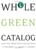 Whole Green Catalog 1000 Best Things for You and the Earth 1st 2009 9781594868870 Front Cover