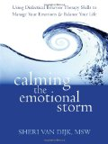 Calming the Emotional Storm Using Dialectical Behavior Therapy Skills to Manage Your Emotions and Balance Your Life 2012 9781608820870 Front Cover