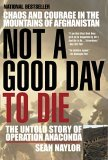 Not a Good Day to Die The Untold Story of Operation Anaconda 1st 2006 9780425207871 Front Cover