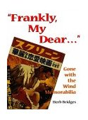 Frankly, My Dear... Gone with the Wind Memorabilia 2nd 2005 9780865544871 Front Cover