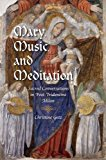 Mary, Music, and Meditation Sacred Conversations in Post-Tridentine Milan 2013 9780253007872 Front Cover
