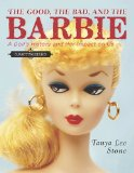 Good, the Bad, and the Barbie A Doll's History and Her Impact on Us 2010 9780670011872 Front Cover
