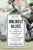 Unlikely Allies How a Merchant, a Playwright, and a Spy Saved the American Revolution 2010 9781594484872 Front Cover