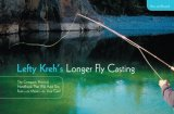 Lefty Kreh's Longer Fly Casting The Compact, Practical Handbook That Will Add Ten Feet-Or More-To Your Cast 2nd 2007 9781599210872 Front Cover