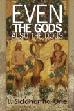 Even the Gods Also the Dogs 2010 9781451520873 Front Cover