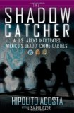 Shadow Catcher A U. S. Agent Infiltrates Mexico's Deadly Crime Cartels 2012 9781451632873 Front Cover