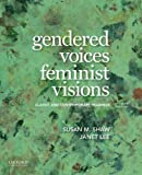 Gendered Voices, Feminist Visions Classic and Contemporary Readings