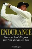 Endurance Winning Lifes Majors the Phil Mickelson Way 2005 9780471720874 Front Cover