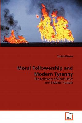 Moral Followership and Modern Tyranny 2011 9783639354874 Front Cover