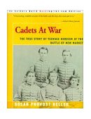 Cadets at War The True Story of Teenage Heroism at the Battle of New Market 2000 9780595007875 Front Cover