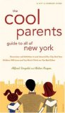 Cool Parent's Guide to All of New York, 4th Edition Excursion and Activities in and around our city that your children will love and you won't think are too bad Either 2nd 2008 Revised 9780789316875 Front Cover