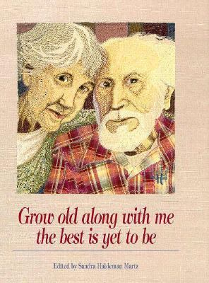 Grow Old along with Me The Best Is yet to Be 1996 9780918949875 Front Cover