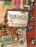 Collage Lost and Found Creating Unique Projects with Vintage Ephemera 2006 9781581807875 Front Cover