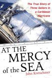 At the Mercy of the Sea The True Story of Three Sailors in a Caribbean Hurricane 2007 9780071498876 Front Cover