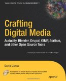 Crafting Digital Media Audacity, Blender, Drupal, GIMP, Scribus, and Other Open Source Tools 1st 2009 9781430218876 Front Cover