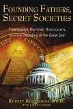 Founding Fathers, Secret Societies Freemasons, Illuminati, Rosicrucians, and the Decoding of the Great Seal 2nd 2005 Revised 9781594770876 Front Cover
