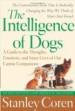 Intelligence of Dogs A Guide to the Thoughts, Emotions, and Inner Lives of Our Canine Companions 2006 9780743280877 Front Cover