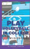 Play Volleyball in College. the Insider's Guide 2011 9781461125877 Front Cover