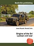 Origins of the Sri Lankan Civil War 2012 9785511327877 Front Cover