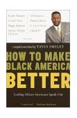 How to Make Black America Better Leading African Americans Speak Out 1st 2002 9780385720878 Front Cover