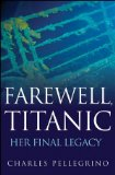 Farewell, Titanic Her Final Legacy 2012 9780470873878 Front Cover