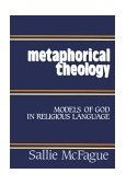 Metaphorical Theology Models of God in Religious Language 2003 9780800616878 Front Cover