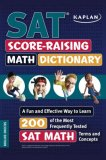 Kaplan SAT Score-Raising Math Dictionary A Fun and Effective Way to Learn 200 of the Most Frequently Tested SAT Math Terms and Concepts 2nd 2008 9781419552878 Front Cover