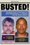 Busted! The Inside Story of the World of Sports Memorabilia, O. J. Simpson, and the Vegas Arrests 2008 9781597775878 Front Cover