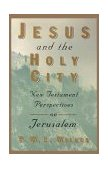 Jesus and the Holy City New Testament Perspectives on Jerusalem 1996 9780802842879 Front Cover