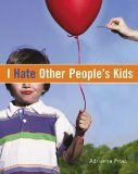 I Hate Other People's Kids 2006 9781416909880 Front Cover