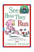 See How They Run An Energizing Guide to Keeping up with Your Turbo-Toddler 2004 9781578564880 Front Cover
