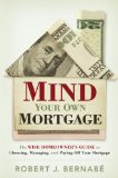 Mind Your Own Mortgage The Wise Homeowner's Guide to Choosing, Managing, and Paying off Your Mortgage 2010 9781595550880 Front Cover