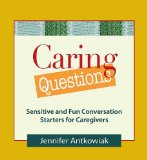 Caring Questions Sensitive and Fun Conversation Starters for Caregivers 2009 9780980028881 Front Cover