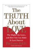 Truth about Love The Highs, the Lows, and How You Can Make It Last Forever 1st 2001 9780684871882 Front Cover