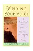 Finding Your Voice A Practical and Spiritual Approach to Singing and Living 1999 9780786883882 Front Cover