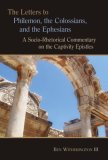 Letters to Philemon, the Colossians, and the Ephesians A Socio-Rhetorical Commentary on the Captivity Epistles