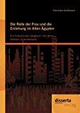 Die Rolle der Frau und Die Erziehung Im Alten �gypten Ein Historischer Vergleich Mit Dem Antiken Griechenland 2012 9783954250882 Front Cover